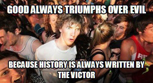 good always triumphs over evil, because history is always written by the victor, sudden clarity clarence, meme