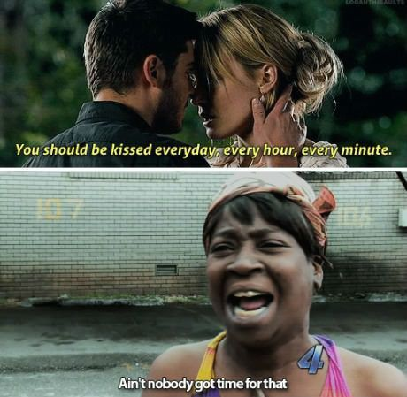 aint nobody got time for that, kiss every day, every hour, every minute
