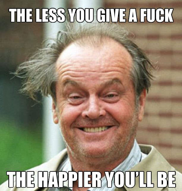 the less you give a fuck, the happier you'll be, jack nicholson, meme