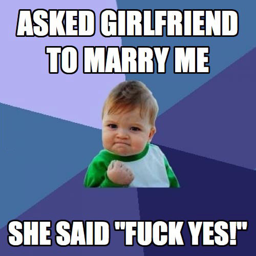asked girlfriend to marry me, she said fuck yes, win kid, meme