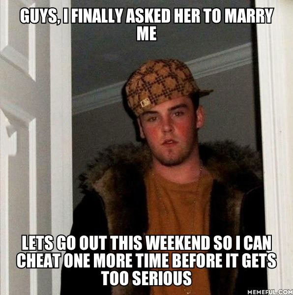 scumbag steve, meme, marriage, cheat one more time
