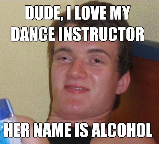 meme, stoned guy, dance instructor, alcohol