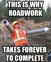 road work, meme, slacking off