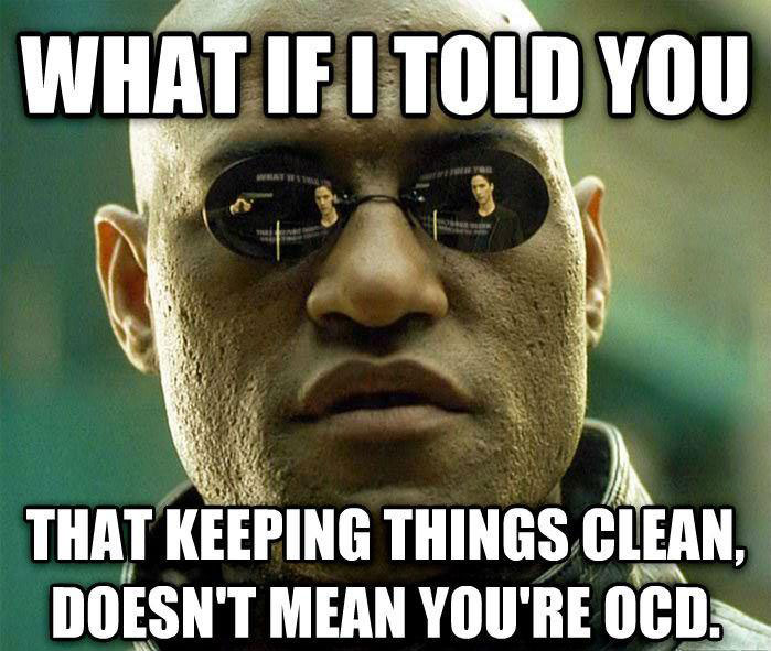 what if I told you that keeping things clean doesn't mean you're odd, morpheus, meme