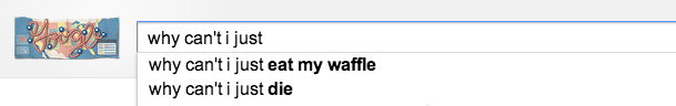 autocomplete, google search, wtf, why can't, waffle, die
