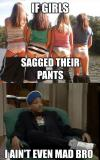 if girls sagged their pants, I aint even mad, will smith, meme