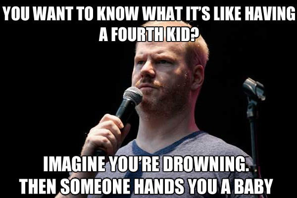 you want to know what it's up having a fourth kid?, imagine you are drowning and someone hands you a baby, stand up comedy, joke
