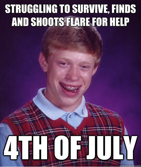 struggling to survive, finds and shoots flare for help, 4th of july, bad luck brian, meme
