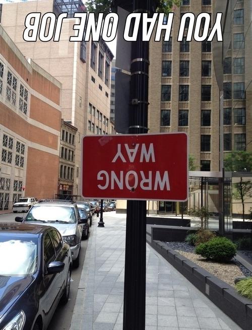 wrong way, upside down, meme, you had one job