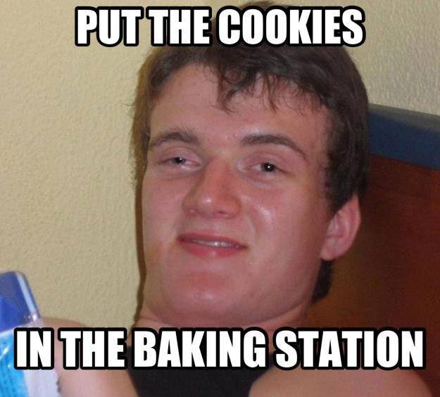 put the cookies in the baking station, when your stoner friend forgets what an oven is called, meme