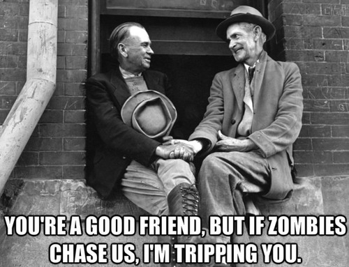 you're a good friends but if zombies chase us I'm tripping you, meme