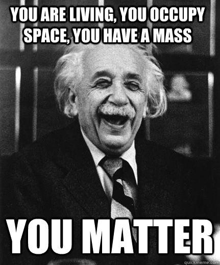 albert einstein, mass, space, matter, wordplay, meme