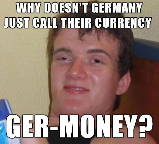 meme, stoner guy, germany, wordplay, money