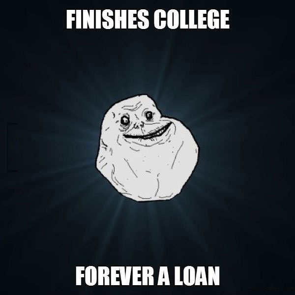 forever alone, student loans, finishes college, meme, wordplay