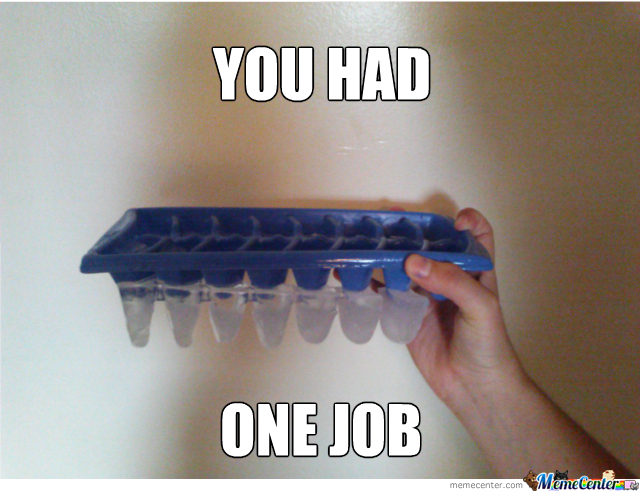 you had one job, meme, ice cube tray, wtf