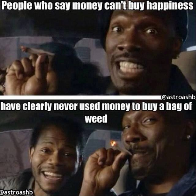 money can't buy happiness, weed, joke