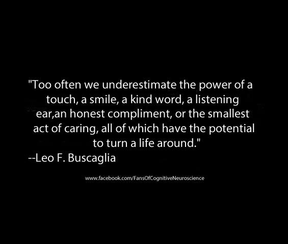 life, caring, power, kindness, honest compliment, quote, leo f buscaglia