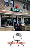 knock off, 6 eleven, close enough