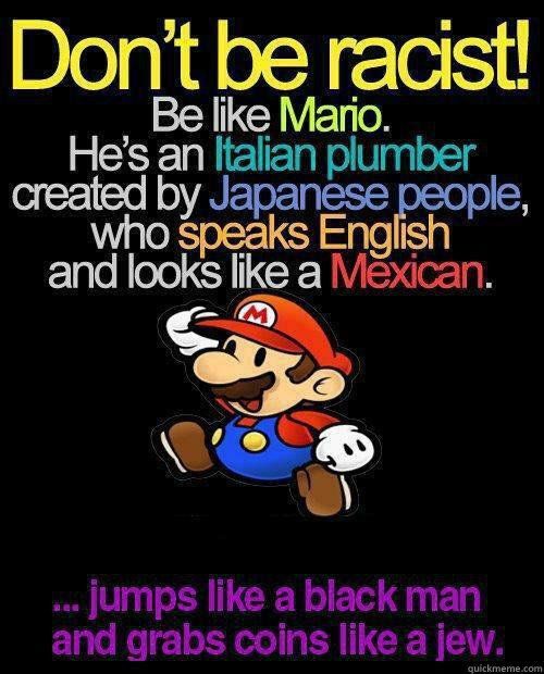 don't be racist, mario, italian, plumber, japanese, english, mexican, jewish, black man