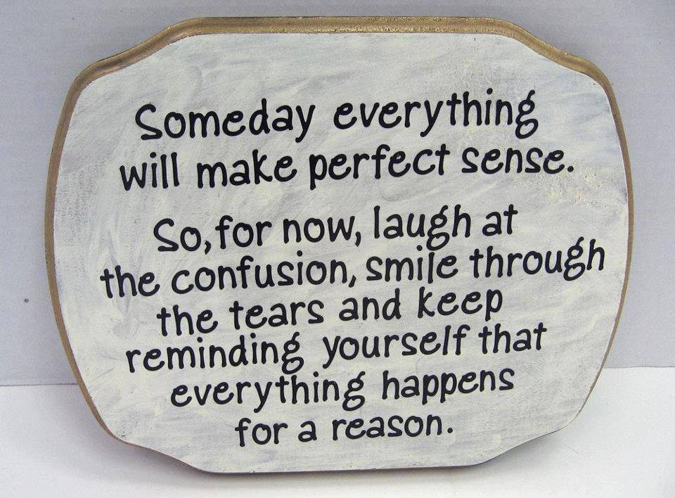 life, everything happens for a reason, smile through the tears