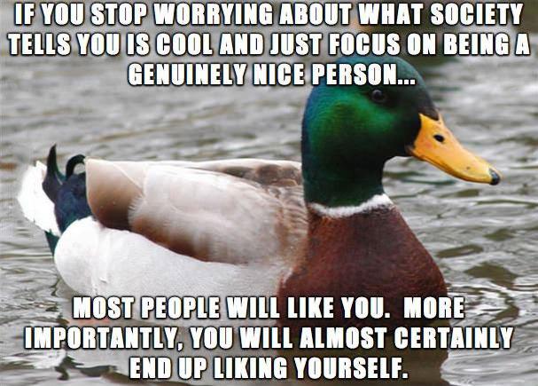 actual advice mallard, nice person, cool, life, understanding, like yourself