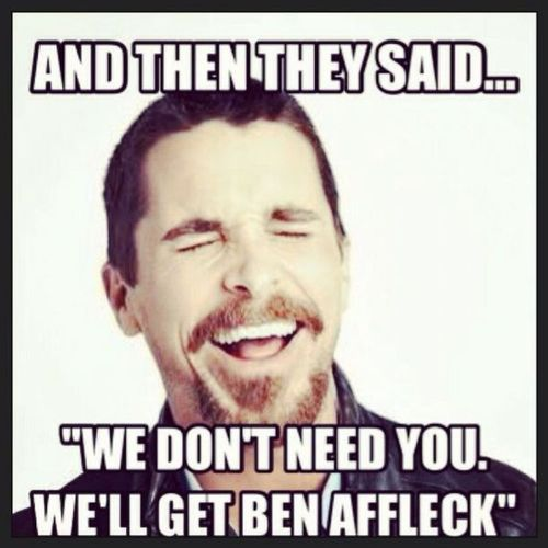 ben affleck, new batman super man movie, meme, and then they said