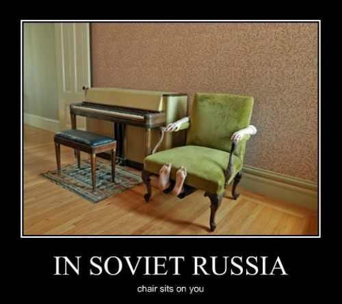 in soviet russia chair sits on you, motivation, wtf
