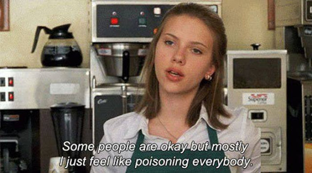 some people are okay but mostly I just feel like poisoning everybody, young scarlett Johansen , wtf