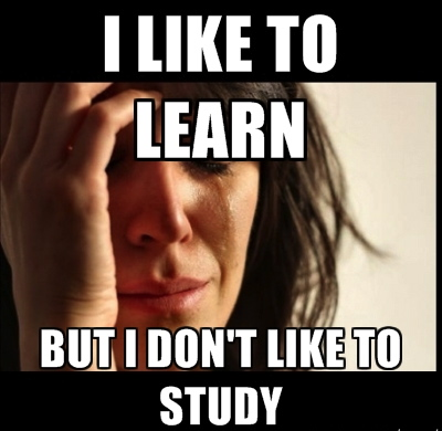 first world problems, like to learn, don't like to study