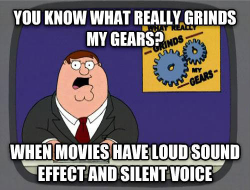 complaint, grind my gears, family guy, peter griffin, movies have loud sound effects and silent voices