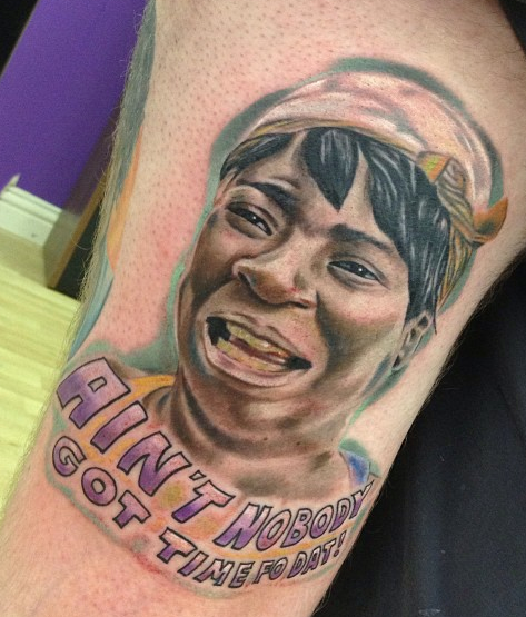 tattoo, meme, ain't nobody got time fo dat