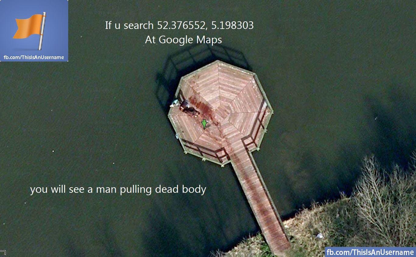 google maps, dead body dragged