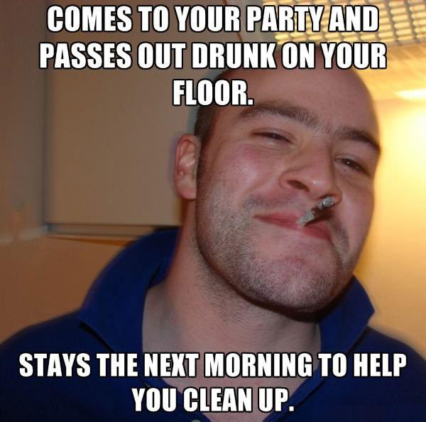 good guy greg, meme, pass out drunk, helps clean up, friend, party, meme