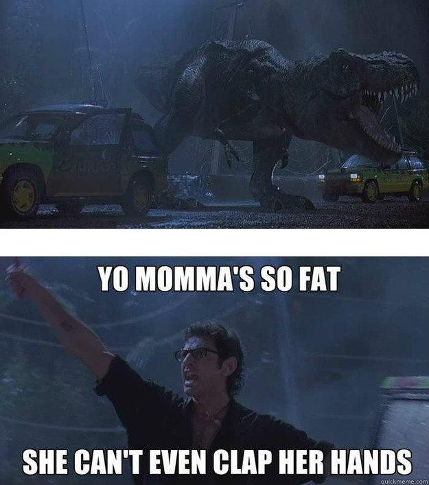 jurassic park, tyrannosaurus rex, yo mama so fat, clap her hands