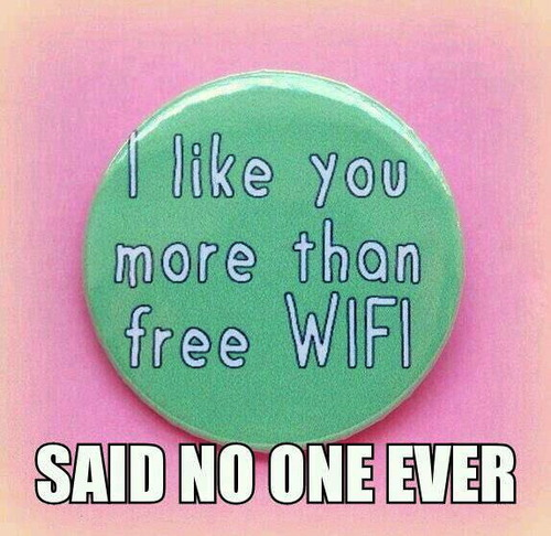 said no one ever, meme, like you more than free wifi