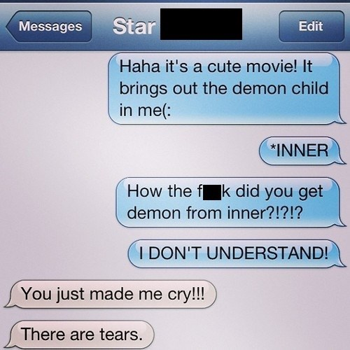 haha it's a cute movie, it brings out the demon child in me, how the fuck did you get demon from inner?, you just made me cry, dyac