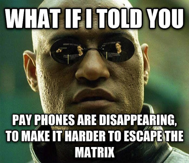 what if i told you, morpheus, meme, pay phones disappearing to make it harder to escape the matrix