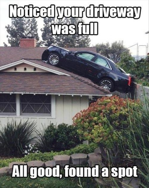 noticed your driveway was full, all good I found a spot, car, roof, meme, wtf, lol, fail