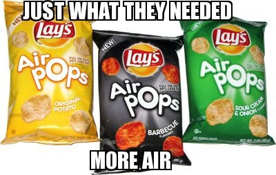 just what they needed, more air, bags of chips, meme