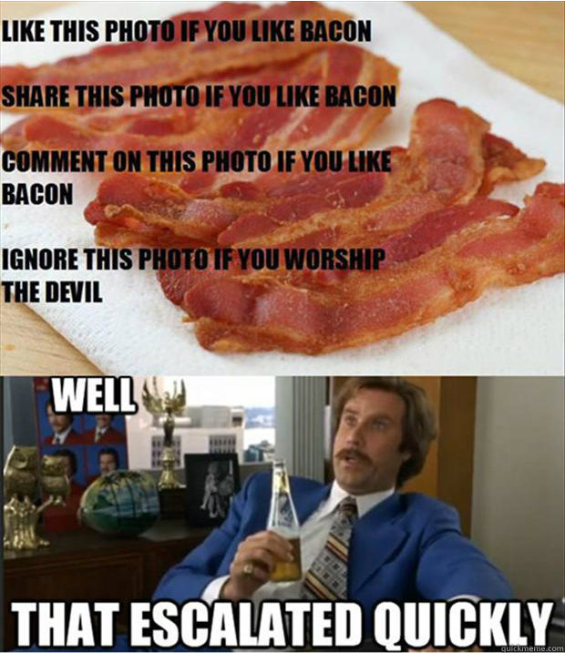like this photo if you like bacon, meme, anchorman, well that escalated quickly, like, comment, share