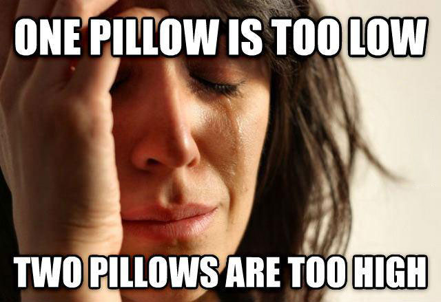 meme, first world problems, one pillow too low, two pillows too high