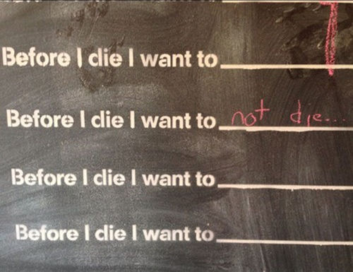 simple enough, before i die, not die, lol, chalkboard