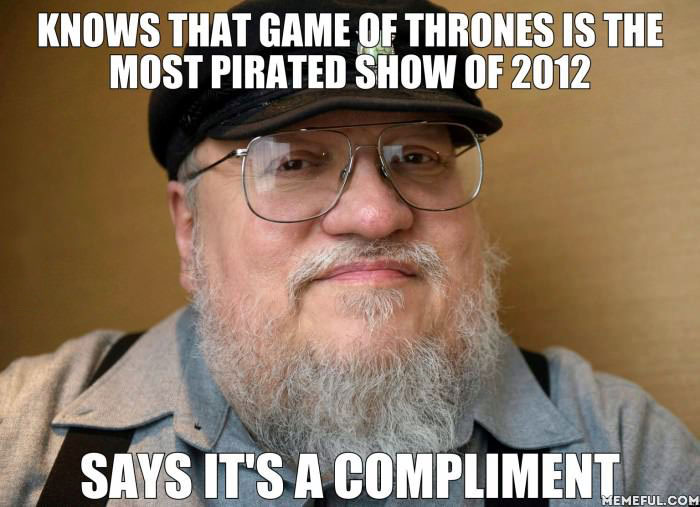 good guy george r r martin, meme, most pirated show of 2012, game of thrones, compliment