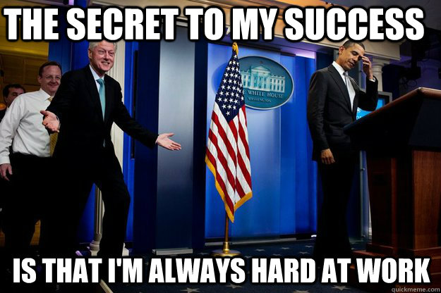 inappropriate timing bill clinton, meme, secret to success, hard at work