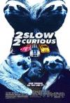 2 slow 2 curious, sloth, movie poster parody