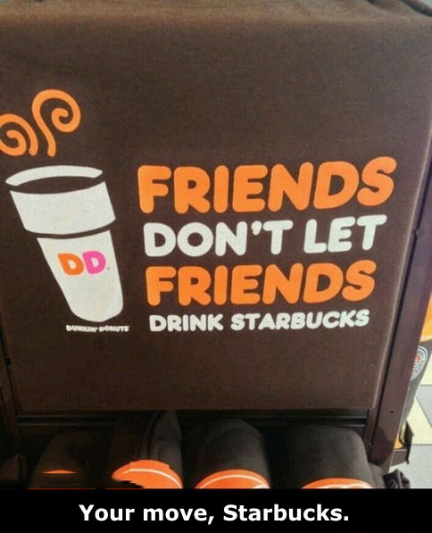dunkin donuts, ad, promotion, friends don't let friends, starbucks