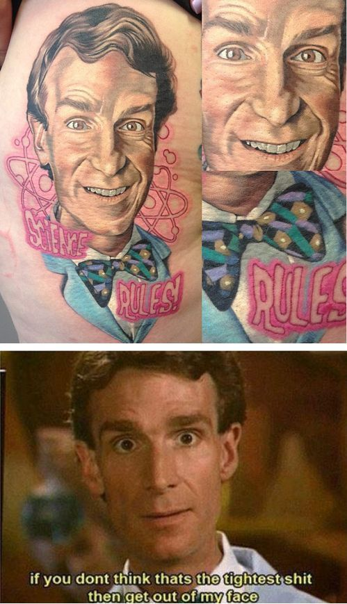 bill nye the science guy science rules tattoo, if you don't think that's the tightest shit then get out of my face