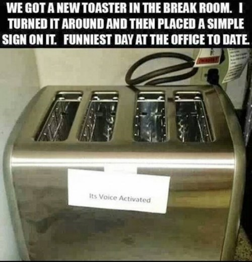 we got a new toaster in the break room, I turned it around and then placed a simple sign on it, funniest day at the office to date, troll, lol