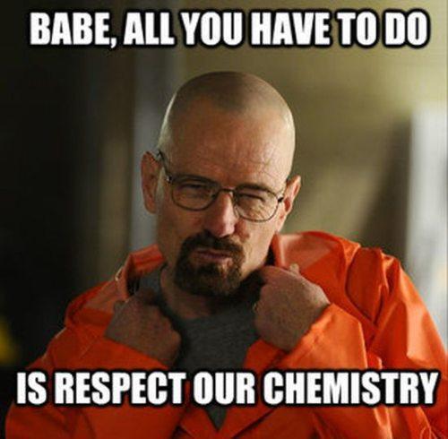 meme, respect chemistry, breaking bad, pick up line