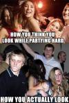 expectation, reality, how you look while partying